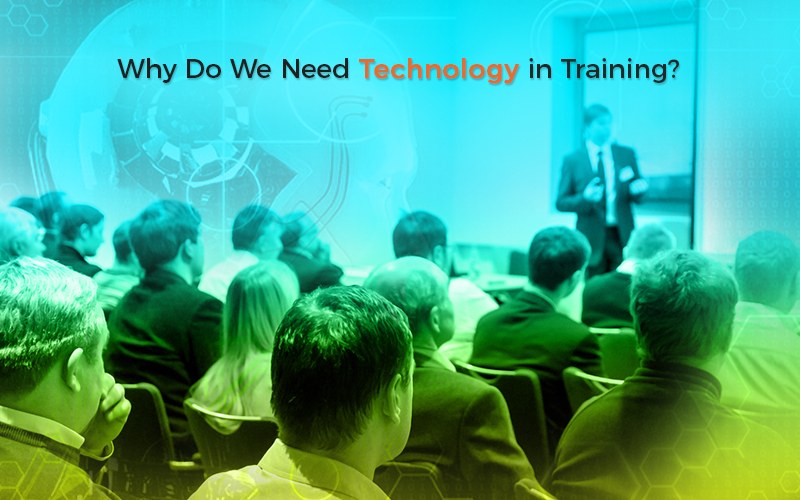 Why technology in training?