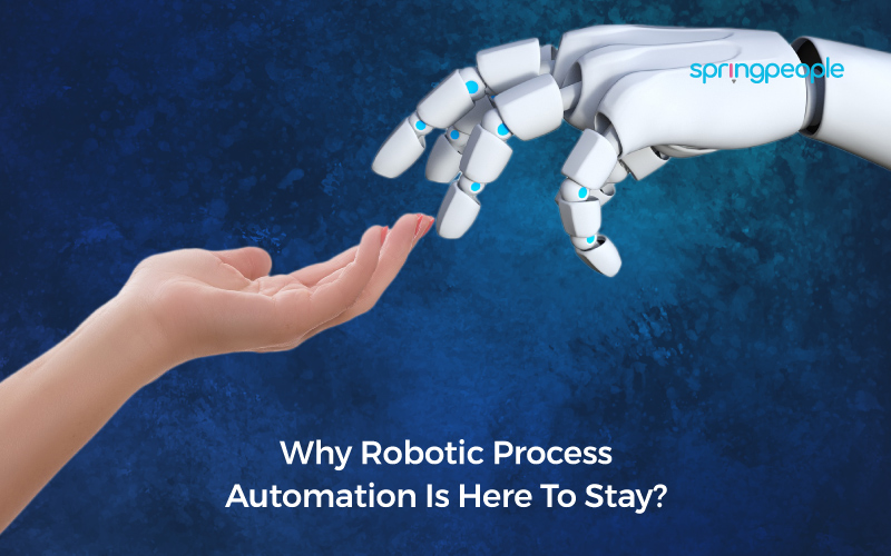 Why Robotic Process Automation Is Here To Stay