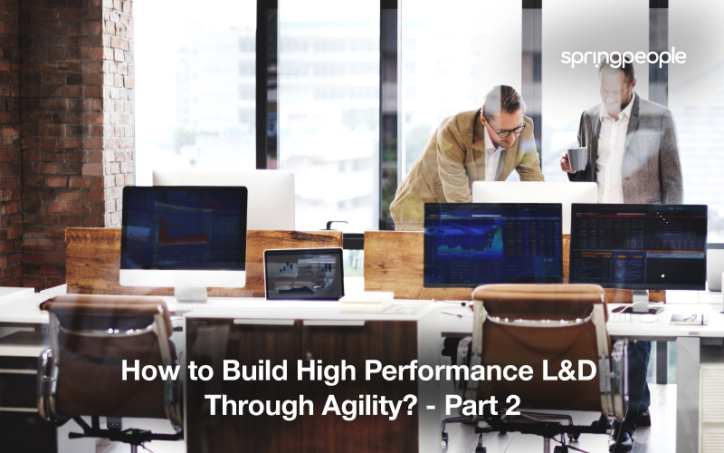 How to Build High Performance L&D Through Agility? - Part 2