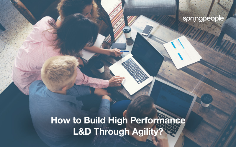Learning & Development has undergone big changes in the last 5 years and trends suggest further changes on the horizon. High L&D Performance | How Agility can help?