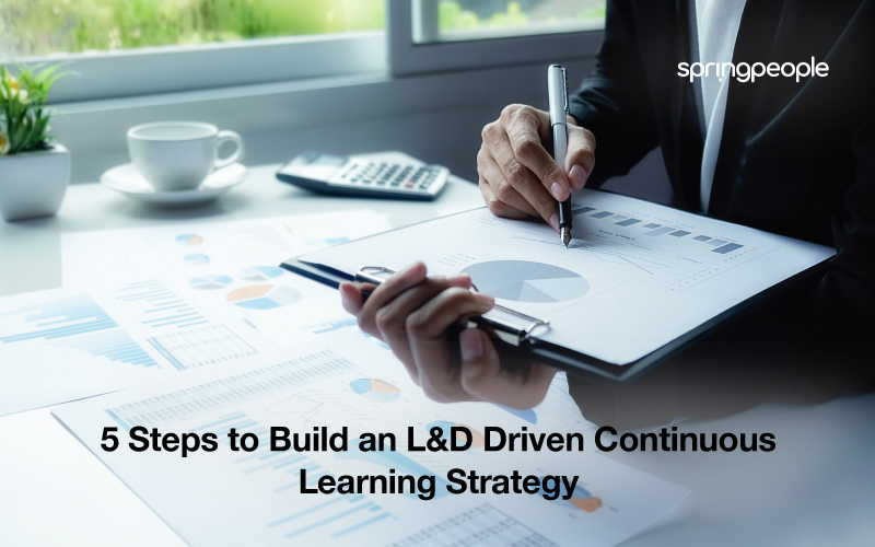 5 Steps to Build an L&D Driven Continuous Learning Strategy